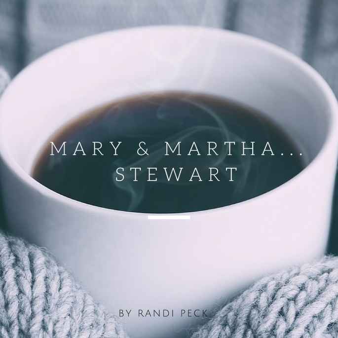 Mary & Martha... Stewart