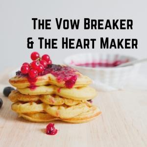 The Vow Breaker&The Heart Maker